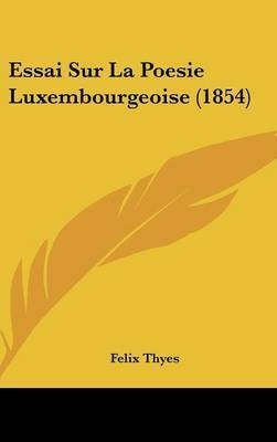 Essai Sur La Poesie Luxembourgeoise (1854) by Felix Thyes