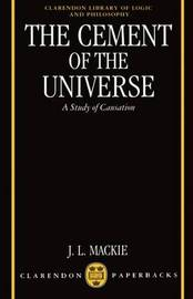 The Cement of the Universe by J.L. Mackie