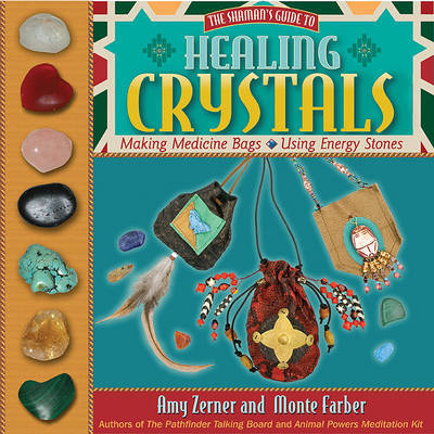 Healing Crystals: The Shaman's Guide to Making Medicine Bags and Using Energy Stones by Amy Zerner image