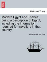 Modern Egypt and Thebes by John Gardner Wilkinson
