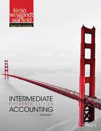 Intermediate Accounting 15E Volume 1 by Donald E. Kieso