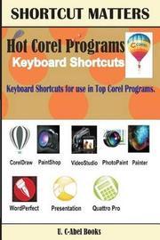 Hot Corel Programs Keyboard Shortcuts. by U C-Abel Books