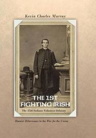 THE 1st Fighting Irish by Kevin Murray