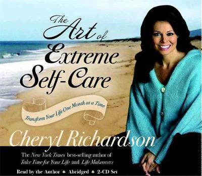 The Art of Extreme Self Care: Transform Your Life One Month at a Time by Cheryl Richardson image
