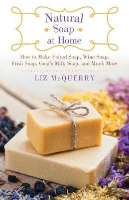 Natural Soap at Home by Liz McQuerry