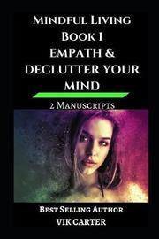Mindful Living Book 1 - Empath & Declutter Your Mind by Vik Carter