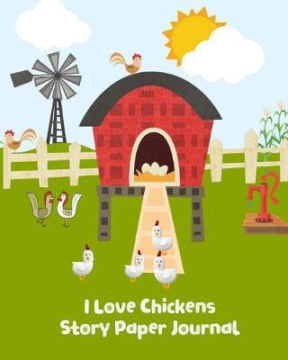 I Love Chickens Story Paper Journal by Kiddo Teacher Prints