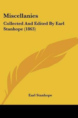 Miscellanies: Collected And Edited By Earl Stanhope (1863)