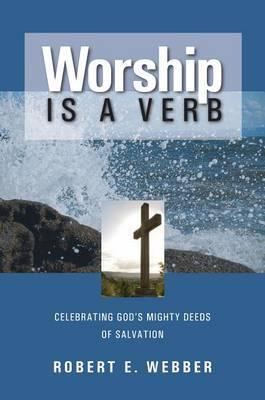 Worship is a Verb by Robert E. Webber