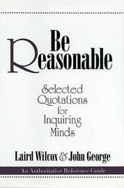Be Reasonable: Selected Quotations for Inquiring Minds by Laird Wilcox image