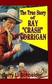 """The True Story of Ray """"Crash"""" Corrigan by Jerry L Schneider"""