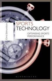 Sports Technology: Optimising Sports Performance by Chris Edmundson