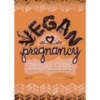 Vegan Pregnancy Survival Guide by Seyward Rebhal