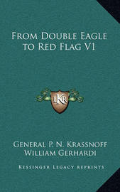 From Double Eagle to Red Flag V1 by General P.N. Krassnoff