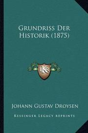 Grundriss Der Historik (1875) by Johann Gustav Droysen
