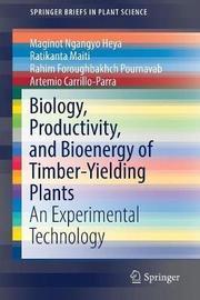 Biology, Productivity and Bioenergy of Timber-Yielding Plants by Maginot Ngangyo Heya