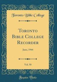 Toronto Bible College Recorder, Vol. 50 by Toronto Bible College