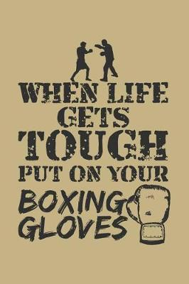 When Life Gets Tough Put on Your Boxing Gloves by Uab Kidkis