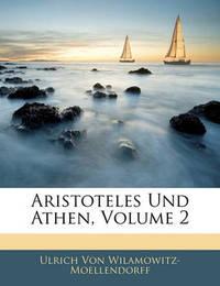 Aristoteles Und Athen, Volume 2 by Ulrich von Wilamowitz -Moellendorff image