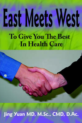 East Meets West To Give You The Best In Health Care by Jing Yuan MD M.Sc. CMD D.Ac.