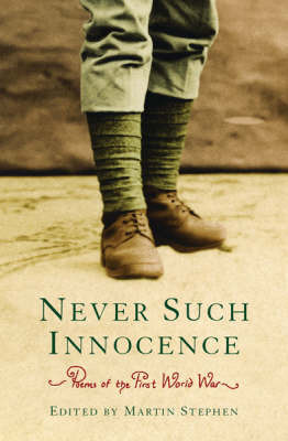 Poems of the First World War: Never Such Innocence