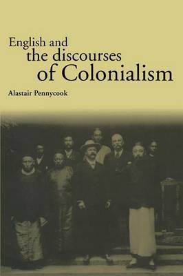 English and the Discourses of Colonialism by Alastair Pennycook