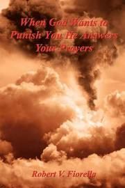 When God Wants to Punish You He Answers Your Prayers by Robert V. Fiorella image