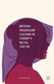 Beyond Headscarf Culture in Turkey's Retail Sector by Feyda Sayan-Cengiz