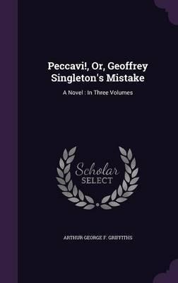 Peccavi!, Or, Geoffrey Singleton's Mistake by Arthur George F Griffiths
