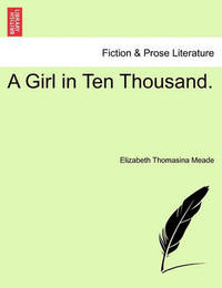 A Girl in Ten Thousand. by Elizabeth Thomasina Meade