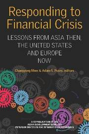 Responding to Financial Crisis - Lessons from Asia Then, the United States and Europe Now by Changyong Rhee