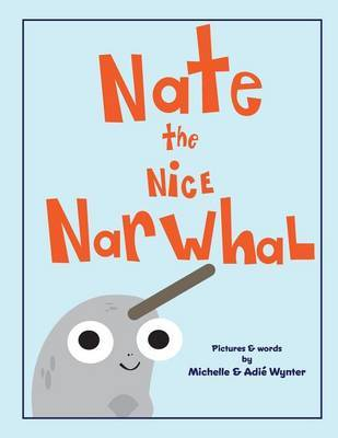 Nate the Nice Narwhal by Michelle Wynter image