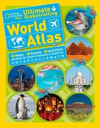 National Geographic Kids Ultimate Globetrotting World Atlas by National Geographic Kids