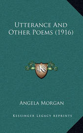 Utterance and Other Poems (1916) by Angela Morgan