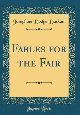 Fables for the Fair (Classic Reprint) by Josephine Dodge Daskam image