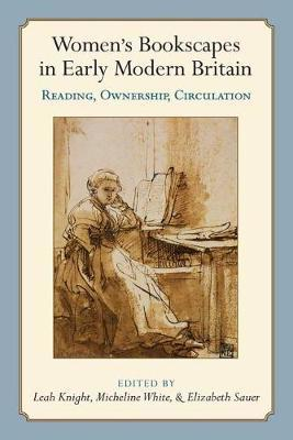 Women's Bookscapes in Early Modern Britain by Leah Knight