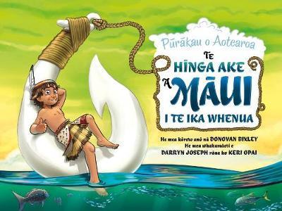 Te Hīnga Ake Māui I Te Ika Whenua by Donovan Bixley