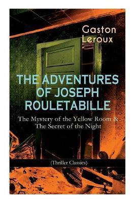 The Adventures of Joseph Rouletabille by Gaston Leroux