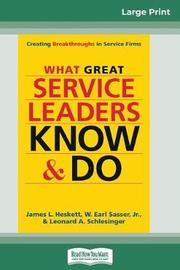 What Great Service Leaders Know and Do by James L Heskett