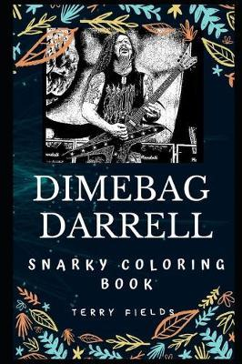 Dimebag Darrell Snarky Coloring Book by Terry Fields