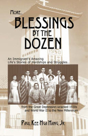 More...Blessings by the Dozen: An Immigrant's Amazing Stories of Family Hardships, Determination and Struggles in Extreme Circumstances from the Great Depression and World War II to the New Millennium by Paul , Kee-Hua Hang Jr. image