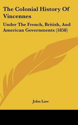 The Colonial History of Vincennes: Under the French, British, and American Governments (1858) by John Law (Lancaster University) image