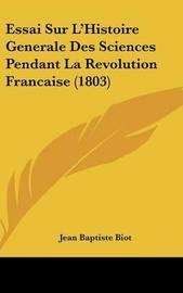 Essai Sur L'Histoire Generale Des Sciences Pendant La Revolution Francaise (1803) by Jean Baptiste Biot image