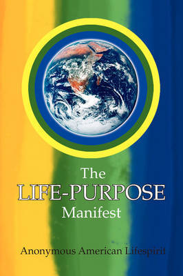 The Life-Purpose Manifest by Anonymous American Lifespirit