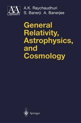 General Relativity, Astrophysics, and Cosmology by A.K. Raychaudhuri