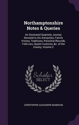 Northamptonshire Notes & Queries by Christopher Alexander Markham
