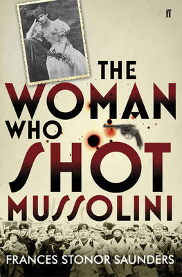 The Woman Who Shot Mussolini by Frances Stonor Saunders image