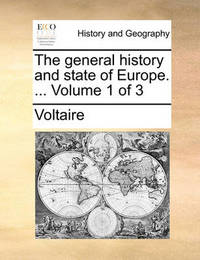 The General History and State of Europe. ... Volume 1 of 3 by Voltaire