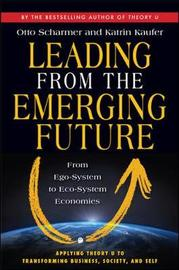Leading from the Emerging Future; From Ego-System to Eco-System Economies by C Otto Scharmer image