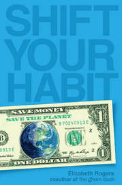 Shift Your Habit: Easy Ways to Save Money, Simplify Your Life, and Save the Planet by Elizabeth Rogers image